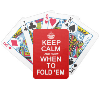 keep_calm_and_know_when_to_fold_em_bicycle_playing_cards-rb44017dd04804dab9b0874688de0f0f4_fsvzl_8byvr_324